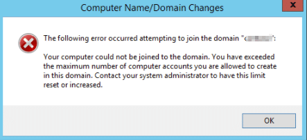 You have exceeded the maximum number of computer accounts you are allowed to create in this domain