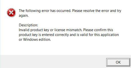 Invalid product key or license mismatch. Please confirm this product key is entered correctly and is valid for this application or Windows edition