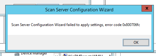 Scan Server Configuration Wizard failed to apply setting, error code 0x800706fc