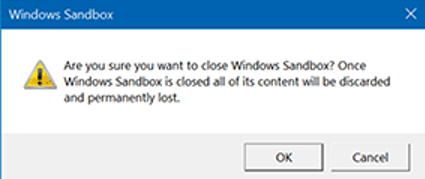 Are you sure you want to close Windows Sandbox? Once Windows Sandbox is closed all of its content will be discarded and permanently lost.